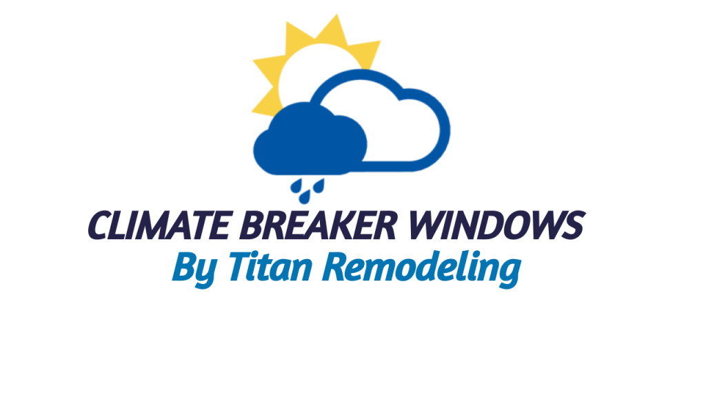 Climate Breaker Windows by titan remodeling
